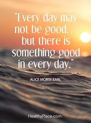 Every day may not be good . . . but there is something good in every day.