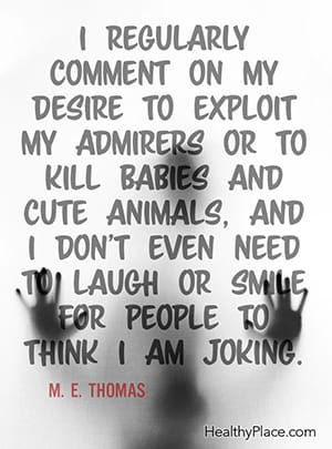I regularly comment on my desire to exploit my admirers or to kill babies and cute animals, and I don't even need to laugh or smile for people to think I am joking. ― M. E. Thomas