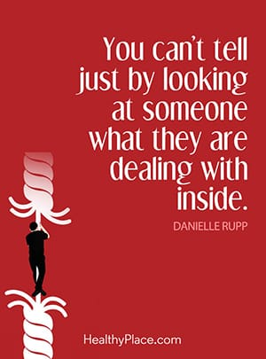 You can't tell just by looking at someone what they are dealing with inside.