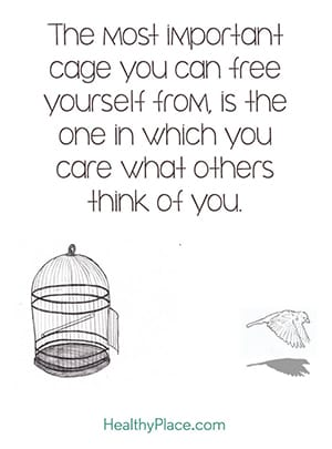 The most important cage you can free yourself from is the one in which you care what others think of you.
