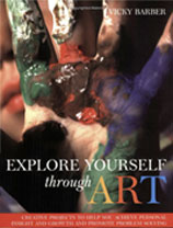Explore Yourself Through Art: Creative Projects to Help You Achieve Personal Insight & Growth & Promote Problem Solving