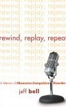 Rewind, Replay, Repeat: A Memoir of Obsessive-Compulsive Disorder
