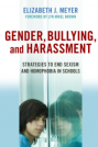 Gender, Bullying, and Harassment: Strategies to End Sexism and Homophobia in Schools