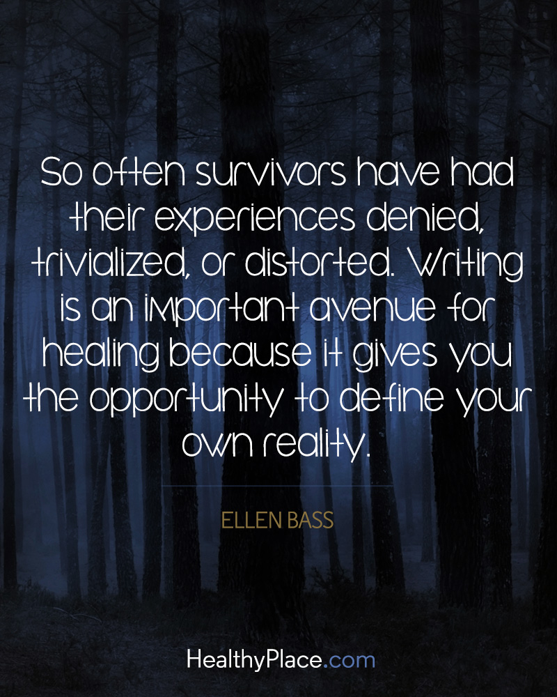 Addiction quote - So often survivors have had their experiences denied, trivialized, or distorted. Writing is an important avenue for healing because it gives you the opportunity to define your own reality