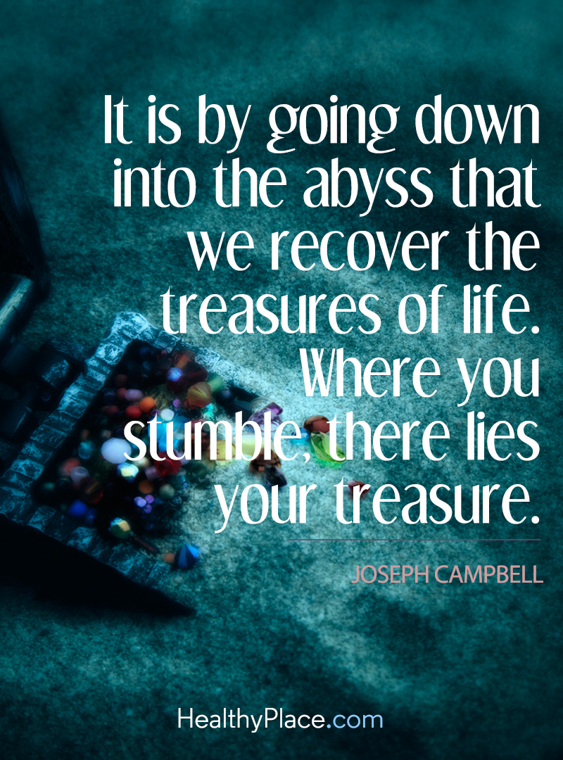 Addiction quote - It is by going down into the abyss that we recover the treasures of life. Where you stumble there lies your treasure.