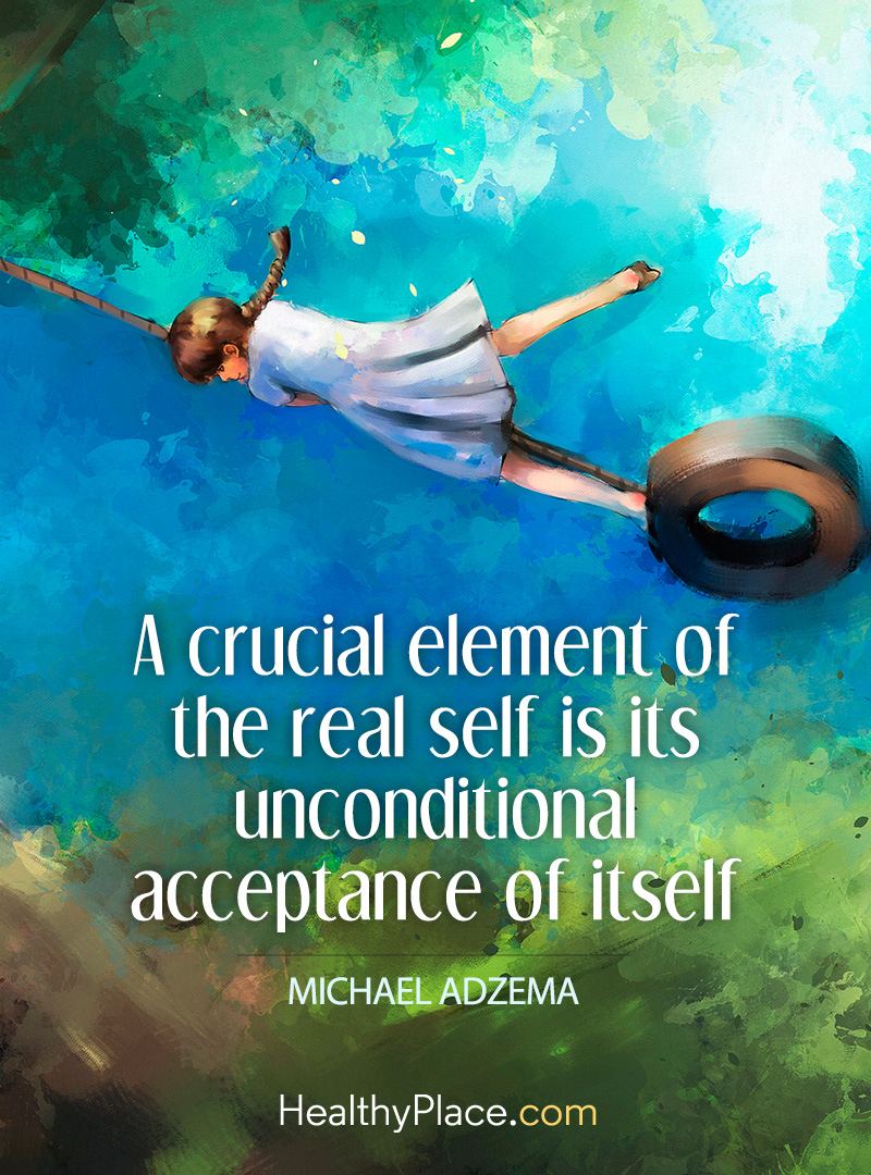 Quote about BPD - A crucial element of the real self is its unconditional acceptance of itself.