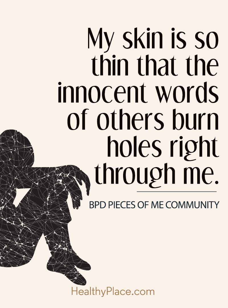 Quote about BPD - My skin is so thin that the innocent words of others burn holes right through me.