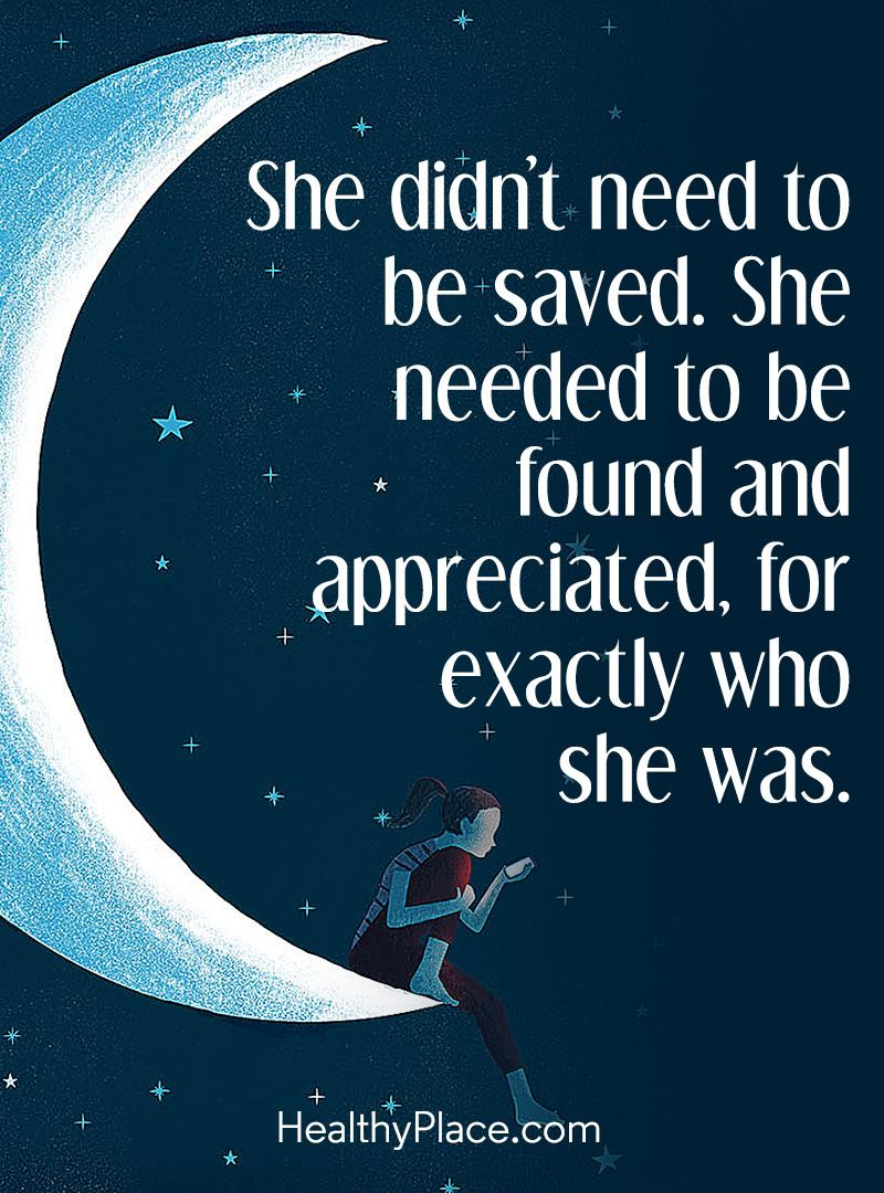 BPD quote - She didn't need to be saved. She needed to be found and appreciated, for exactly who she was.