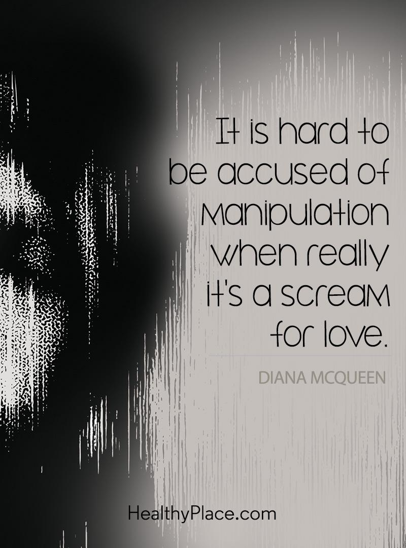 BPD quote - It is hard to be accused of manipulation when really it's a scream for love.