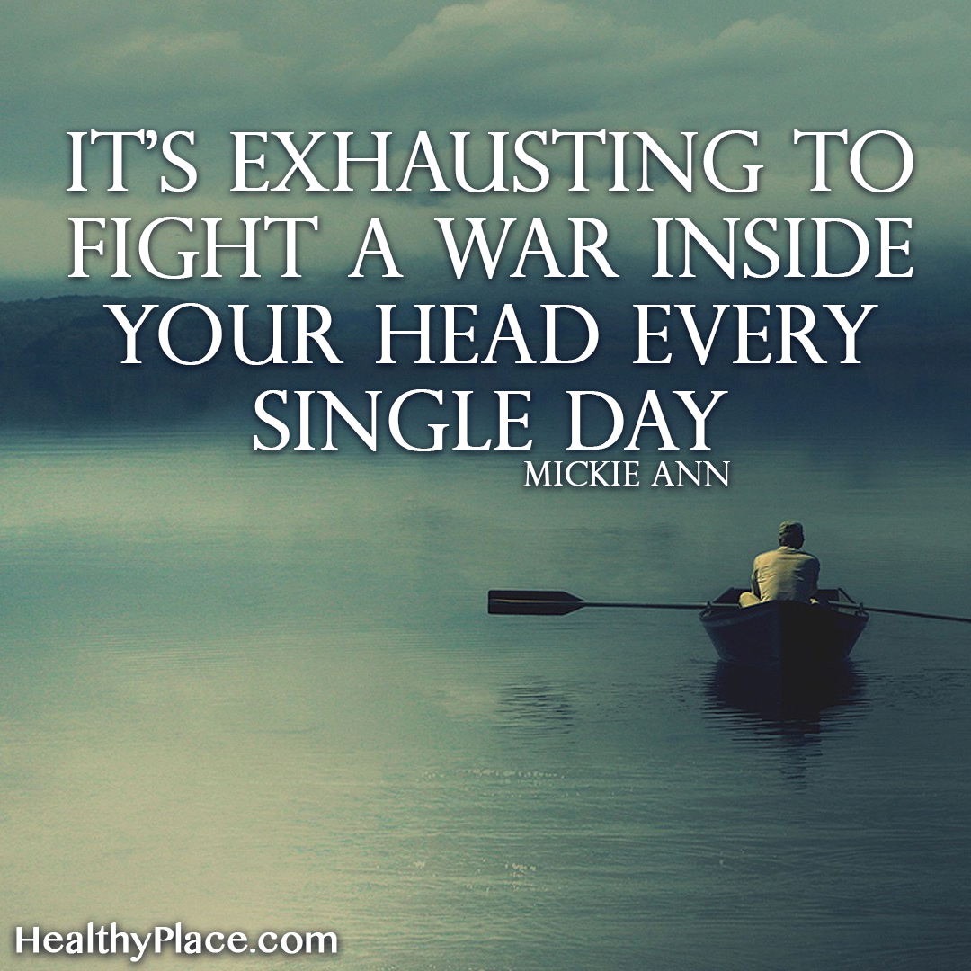 Mental illness quote - It's exhausting to fight a war inside your head every single day.