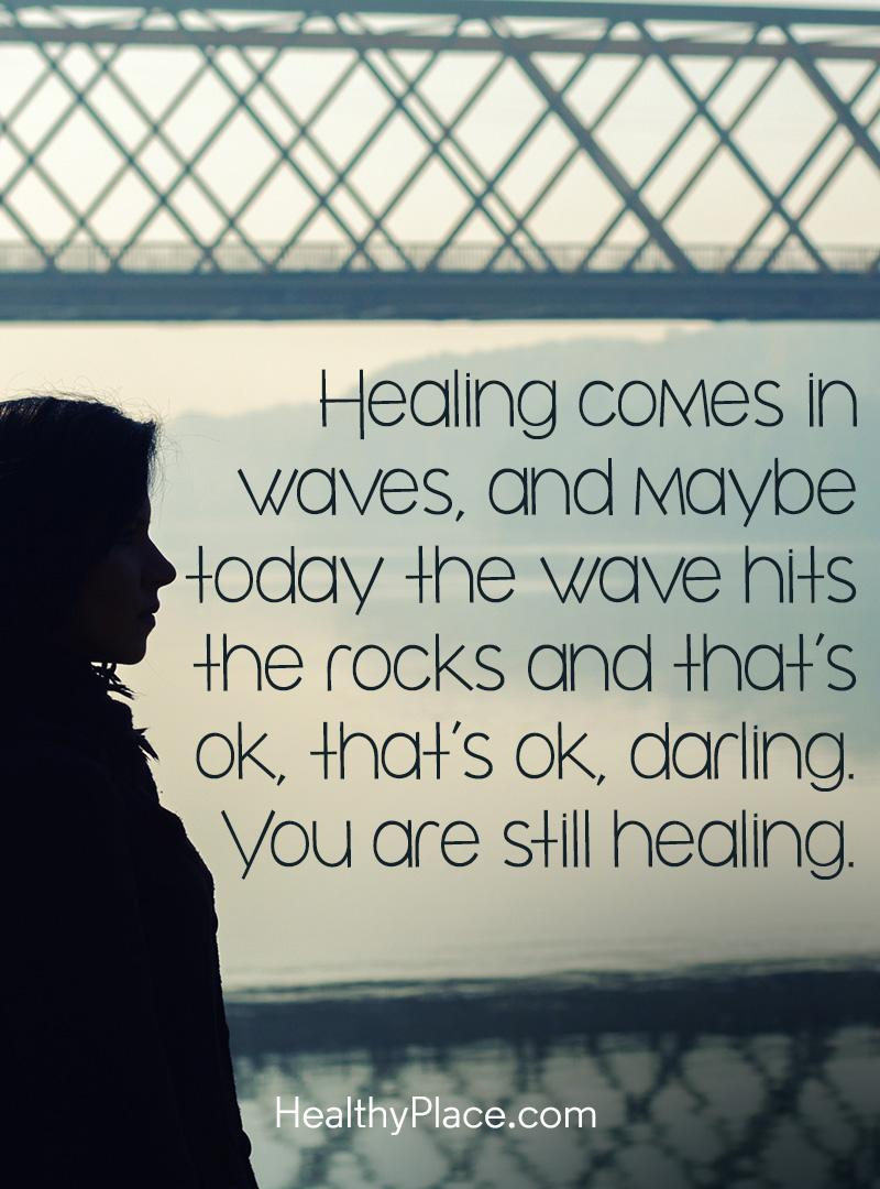 Mental illness quote - Healing comes in waves, and maybe today the wave hits the rocks and that's ok, that's ok, darling. You are still healing.