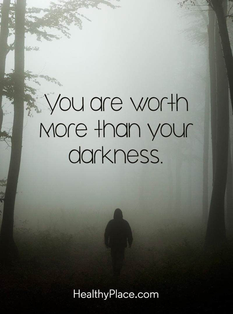 Quote on mental health - You are worth more than your darkness.