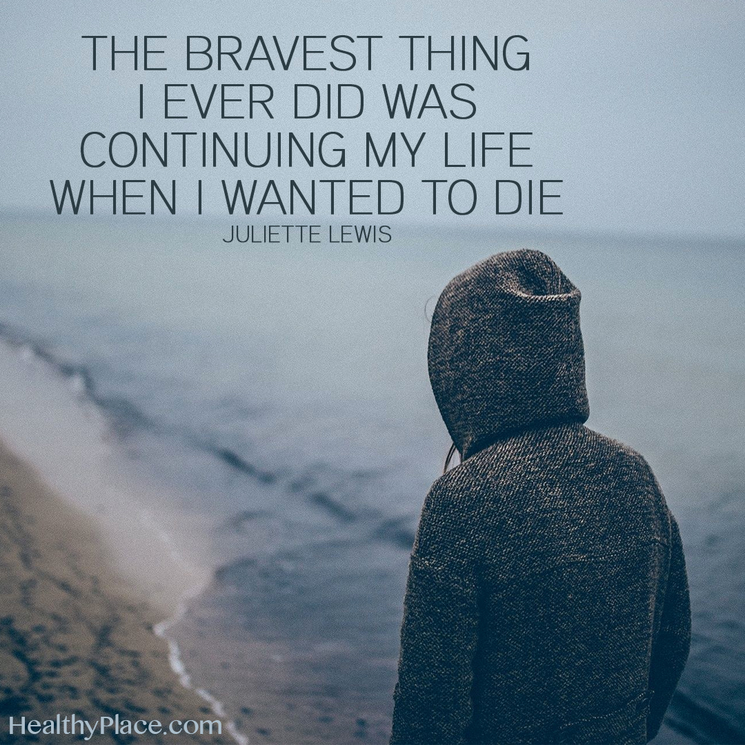 Quote on mental health - The bravest thing I ever did was continuing my life when I wanted to die.