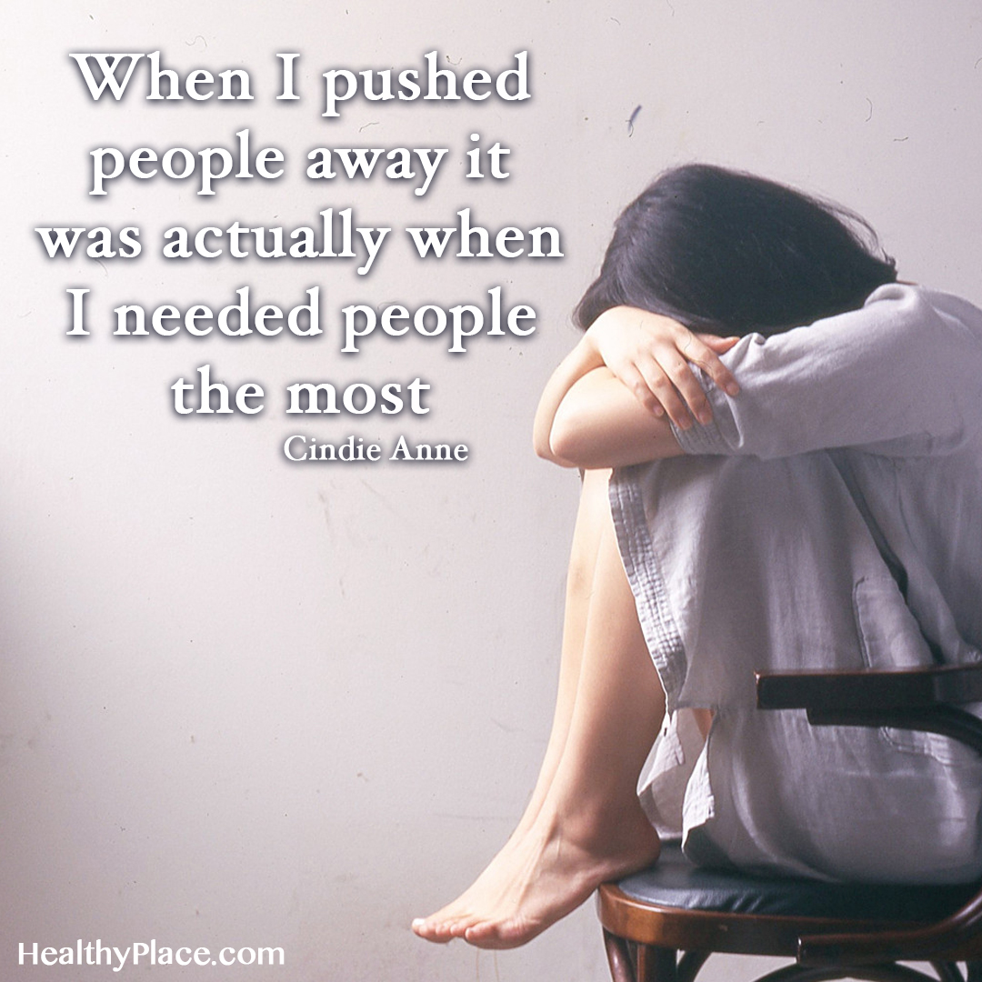 Quote on mental health - When I pushed people away it was actually when I needed people the most.