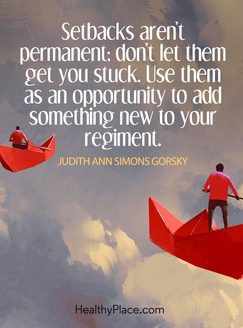 Mental illness quote - Setbacks aren't permanent; don't let them get you stuck. Use them as an opportunity to add something new to your regiment.