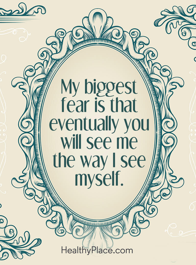 Mental illness quote - My biggest fear is that eventually you will see me the way I see myself.