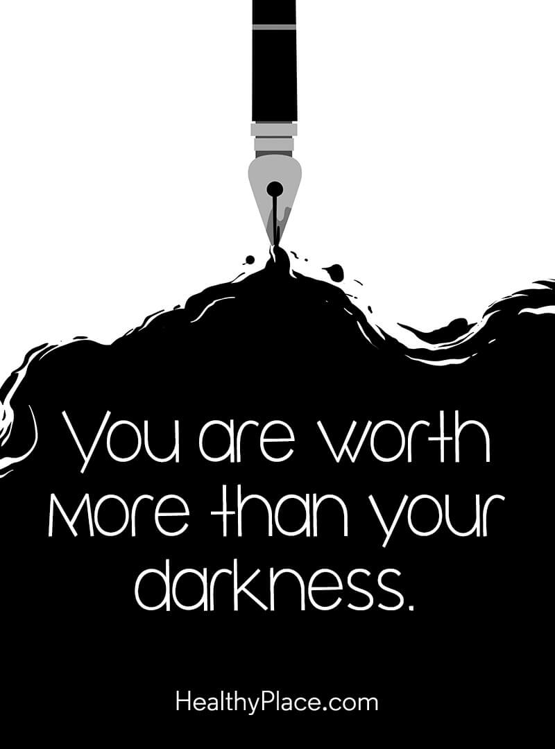 Mental illness quote - You are worth more than your darkness.