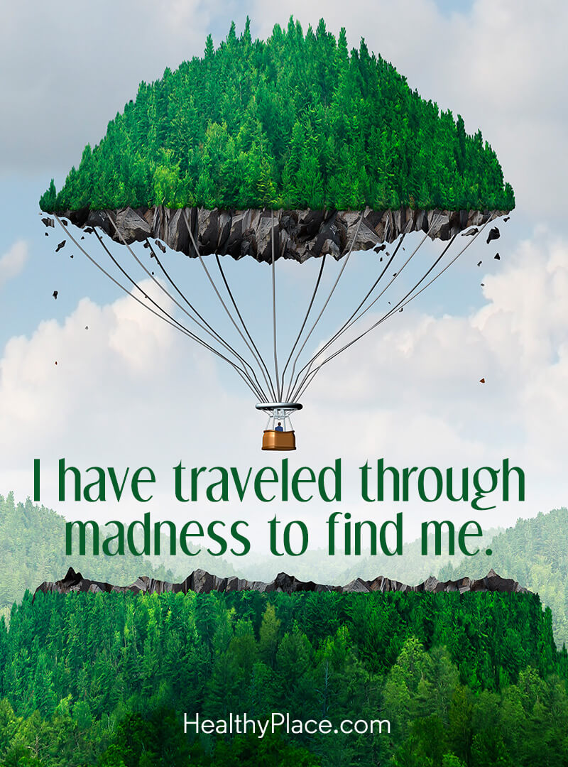 Quote on mental health - I have traveled through madness to find me.