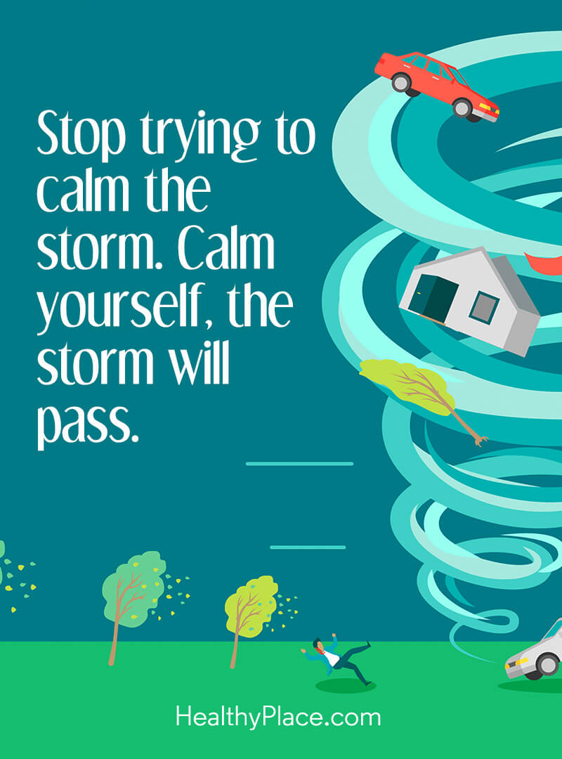 Mental illness quote - Stop trying to calm the storm. Calm yourself, the storm will pass.