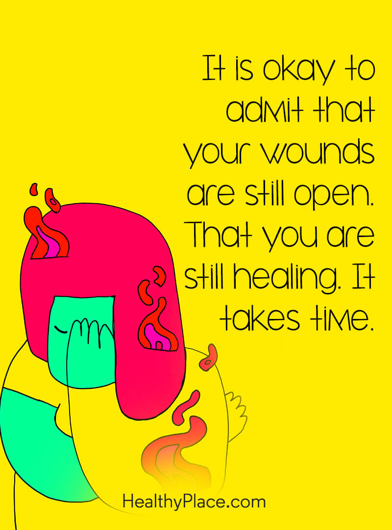 Mental illness quote - It is okay to admit that your wounds are still open. That you are still healing. It takes time.