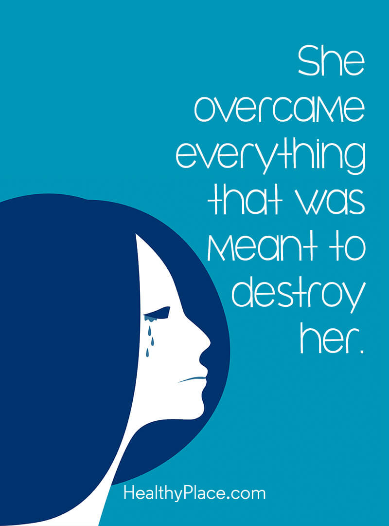 Mental illness quote - She overcame everything that was meant to destroy her.