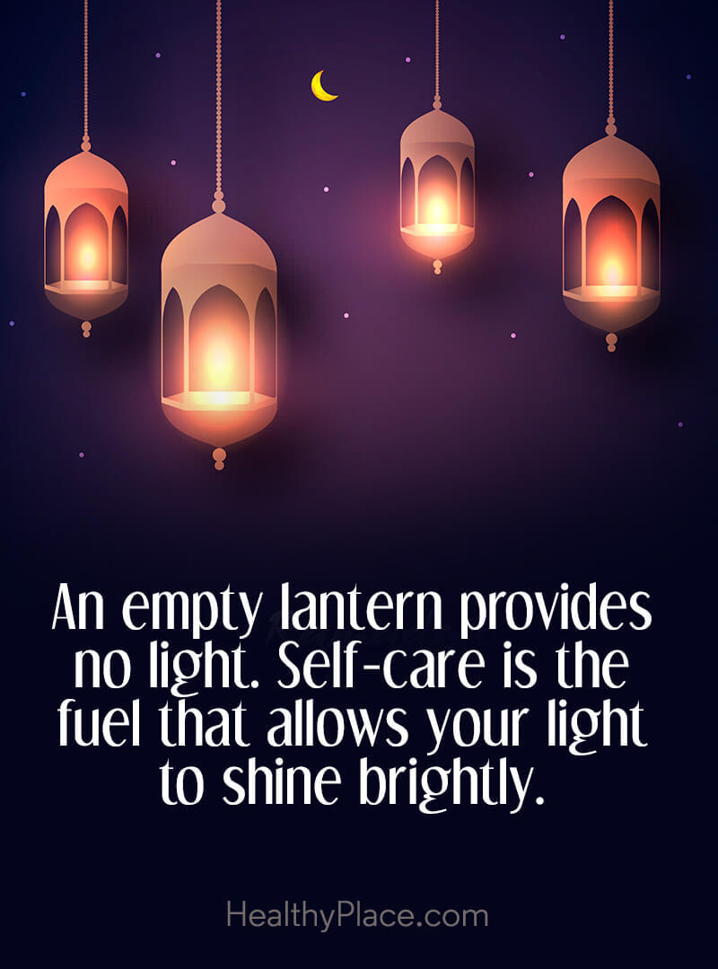 Mental illness quote - An empty lantern provides no light. Self-care is the fuel that allows your light to shine bright.