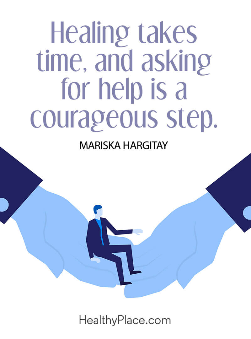Mental illness quote - Healing takes time, and asking for help is a courageous step.