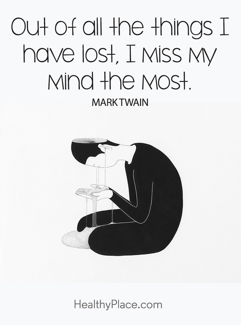 Mental illness quote - Out of all the things I have lost, I miss my mind the most.