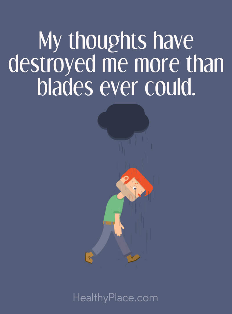 Quote on mental health - My thoughts have destroyed me more than blades ever could.