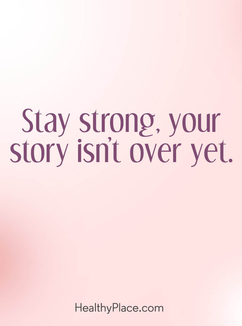 Quote on mental health - Stay strong, your story isn't over yet.