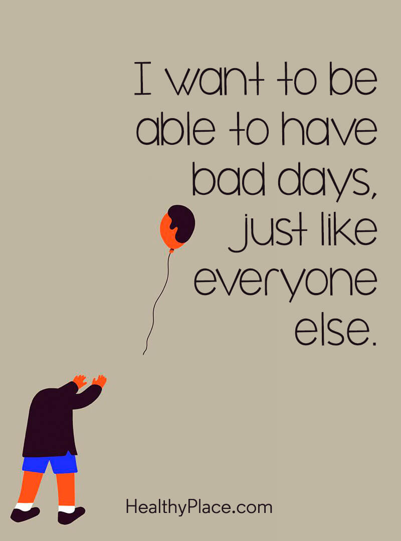 Quote on mental health - I want to be able to have bad days, just like everyone else.
