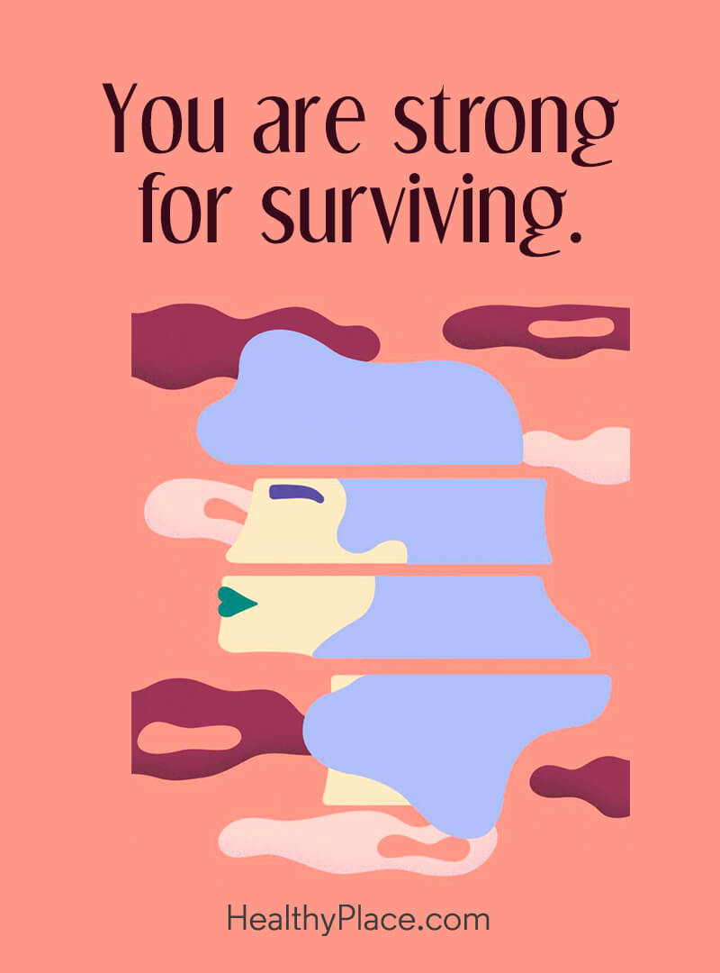 Quote on mental health - You are strong for surviving.