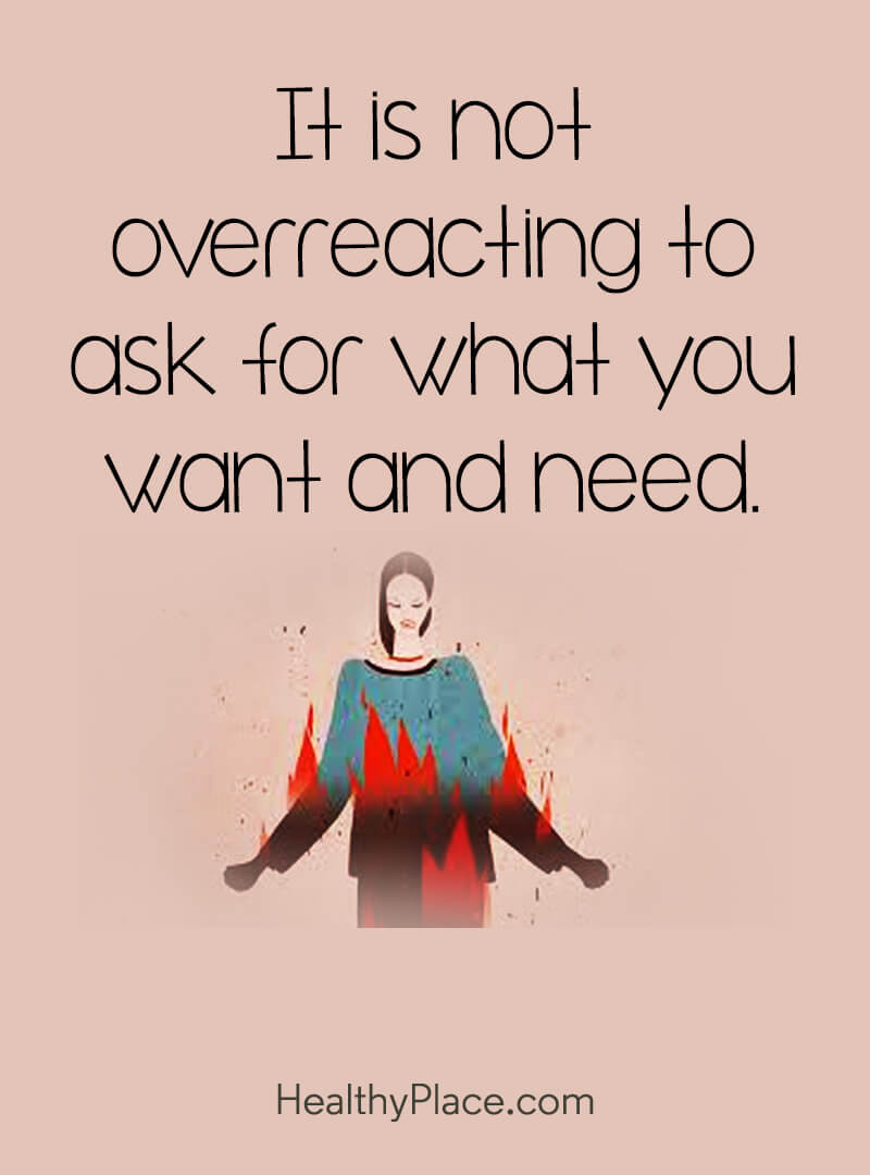 Mental illness quote - It is not overreacting to ask for what you want and need.