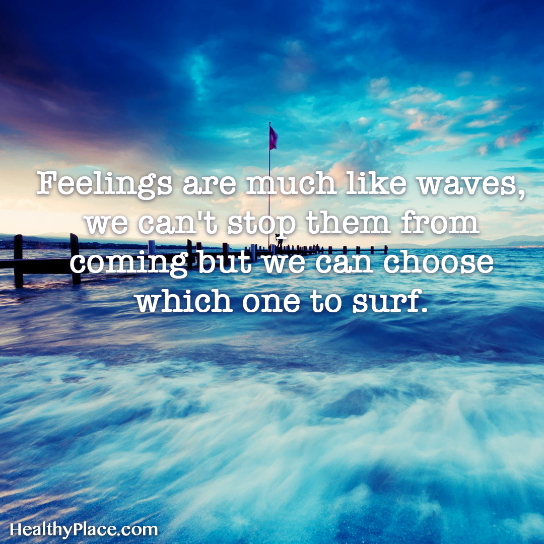 Quote on mental health - Feelings are much like waves, we can't stop them from coming but we can choose which one to surf.
