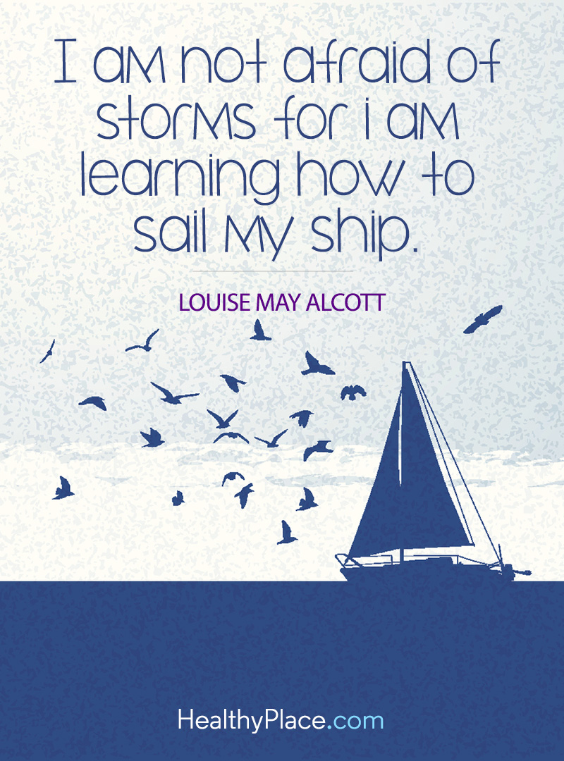 Quote on mental health - I am not afraid of storms for I am learning how to sail my ship.