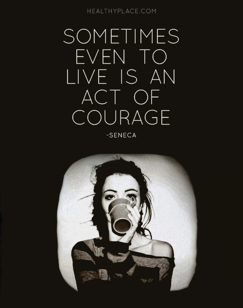 Mental illness quote - Sometimes even to live is an act of courage.