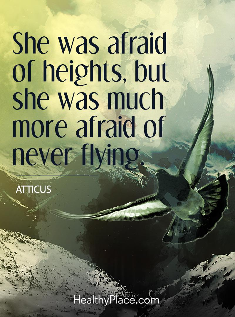 Mental illness quote - She was afraid of heights, but se was much more afraid of never flying.