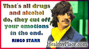 Inspirational quote on substance abuse - That's all drugs and alcohol do, they cut off your emotions in the end.