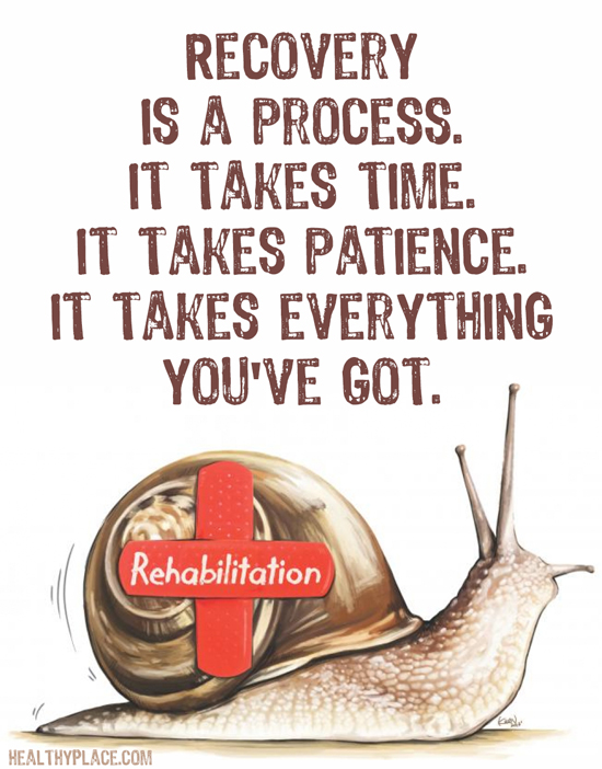 Addiction quote - Recovery is a process. It takes time. It takes patience. It takes everything you've got.