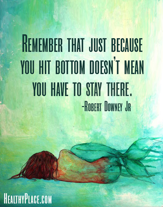Quote on addictions - Remember that just because you hit bottom doesn't mean you have to stay there.