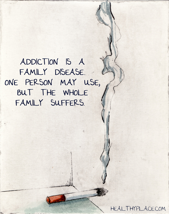 Addiction quote - Addiction is a family disease. One person may use, but the whole family suffers.