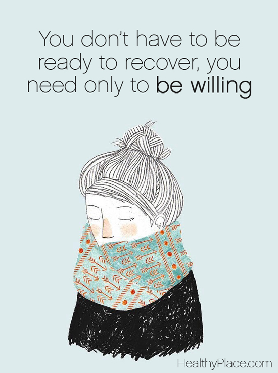 Addiction quote - You don't have to be ready to recover, you need only to be willing.