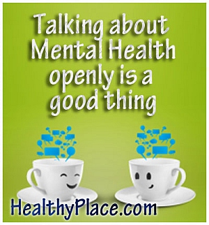 HealthyPlace mental health quote - Talking about mental health openly is a good thing