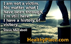 Mental health quote - I am not a victim. No matter what I have been through, I'm still here. I have a history of victory