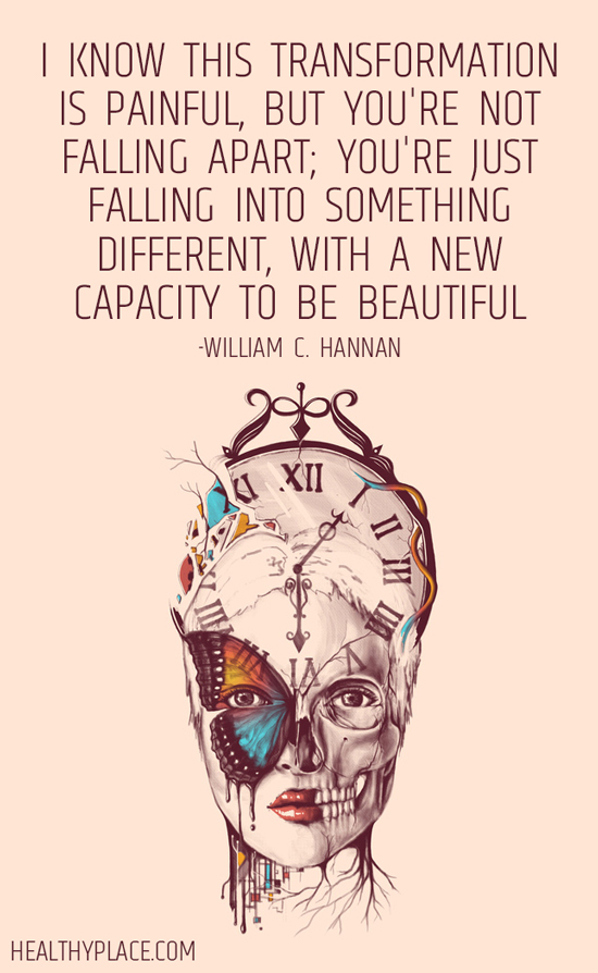 Quote on mental health - I know this transformation is painful, but you're not falling apart; you're just falling into something different, with a new capacity to be beautiful.
