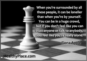 Quote on mental health - When you're surrounded by all these people, it can be even lonelier than when you're by yourself. You can be in a huge crowd, but if you don't feel like you can trust anybody or talk to anybody, you feel like you're really alone.