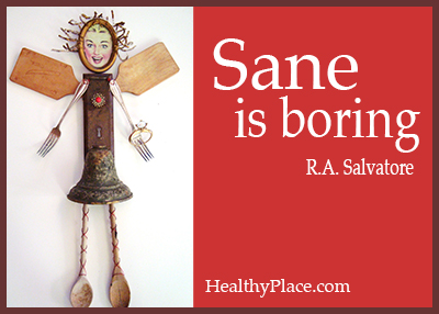 Quote on mental health - Sane is boring.