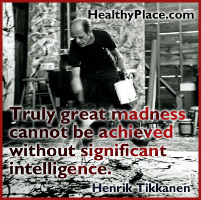 Mental illness quote - Truly great madness cannot be achieved without significant intelligence.