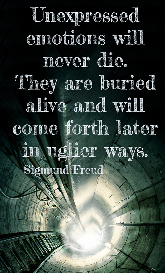 Mental illness quote - Unexpressed emotions will never die. They are buried alive and will come forth later in uglier ways.