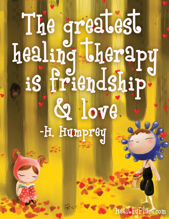 Mental illness quote - The greatest healing therapy is friendship & love.